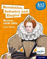 KS3 History 4th Edition: Revolution, Industry and Empire: Britain 1558-1901 Student Book - KS3 History 4th Edition (Paperback)