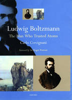 Ludwig Boltzmann: The Man Who Trusted Atoms (Hardback)