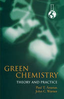 Green Chemistry: Theory and Practice (Paperback)