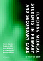 Teaching Medical Students in Primary and Secondary Care: A resource book (Hardback)