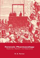 Forensic Pharmacology: Medicines, Mayhem, and Malpractice (Hardback)