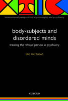 Body-Subjects and Disordered Minds: Treating the 'whole' person in psychiatry - International Perspectives in Philosophy & Psychiatry (Paperback)