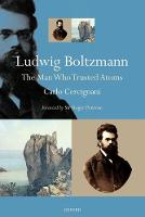 Ludwig Boltzmann: The Man Who Trusted Atoms (Paperback)