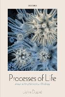 Processes of Life: Essays in the Philosophy of Biology (Paperback)