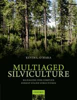 Multiaged Silviculture: Managing for Complex Forest Stand Structures (Hardback)