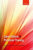 Care Ethics and Political Theory (Hardback)