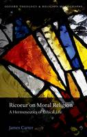 Ricoeur on Moral Religion: A Hermeneutics of Ethical Life - Oxford Theology and Religion Monographs (Hardback)