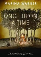 Once Upon a Time: A Short History of Fairy Tale (Hardback)