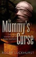 The Mummy's Curse: The true history of a dark fantasy (Paperback)