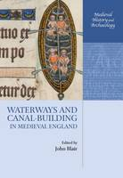 Waterways and Canal-Building in Medieval England - Medieval History and Archaeology (Paperback)