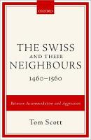The Swiss and their Neighbours, 1460-1560: Between Accommodation and Aggression (Hardback)