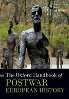 The Oxford Handbook of Postwar European History - Oxford Handbooks (Paperback)