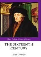 The Sixteenth Century - The Short Oxford History of Europe (Hardback)