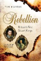 Rebellion: Britain's First Stuart Kings, 1567-1642 (Paperback)