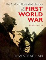 The Oxford Illustrated History of the First World War: New Edition - Oxford Illustrated History (Paperback)