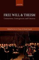 Free Will and Theism: Connections, Contingencies, and Concerns (Hardback)