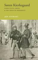 Soren Kierkegaard: Subjectivity, Irony, & the Crisis of Modernity (Hardback)