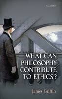 What Can Philosophy Contribute To Ethics? (Hardback)