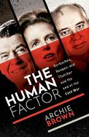 The Human Factor: Gorbachev, Reagan, and Thatcher, and the End of the Cold War (Hardback)