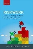Riskwork: Essays on the Organizational Life of Risk Management (Hardback)