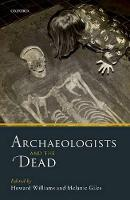 Archaeologists and the Dead: Mortuary Archaeology in Contemporary Society (Hardback)