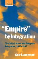 """Empire"" by Integration: The United States and European Integration, 1945-1997 (Paperback)"