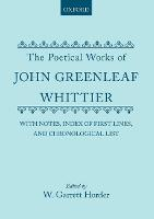 The Poetical Works of John Greenleaf Whittier: with Notes, Index of First Lines and Chronological List (Hardback)