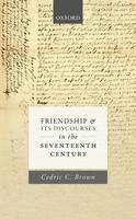 Friendship and its Discourses in the Seventeenth Century (Hardback)
