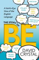 The Story of Be: A Verb's-Eye View of the English Language (Hardback)