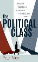 The Political Class: Why It Matters Who Our Politicians Are (Hardback)