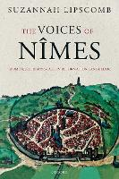 The Voices of Nimes: Women, Sex, and Marriage in Reformation Languedoc (Hardback)