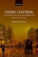 Crime Control and Everyday Life in the Victorian City: The Police and the Public (Hardback)