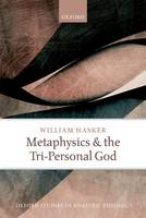 Metaphysics and the Tri-Personal God - Oxford Studies in Analytic Theology (Paperback)