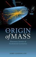 The Origin of Mass: Elementary Particles and Fundamental Symmetries (Hardback)