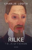Rilke: The Life of the Work (Hardback)