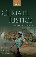 Climate Justice: Integrating Economics and Philosophy (Hardback)