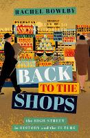 Back to the Shops: The High Street in History and the Future (Hardback)