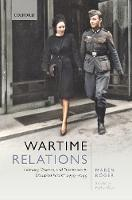 Wartime Relations: Intimacy, Violence, and Prostitution in Occupied Poland, 1939-1945 (Hardback)