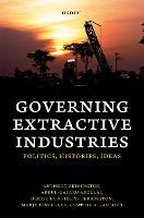 Governing Extractive Industries: Politics, Histories, Ideas (Hardback)
