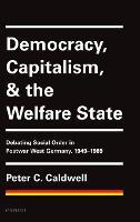 Democracy, Capitalism, and the Welfare State: Debating Social Order in Postwar West Germany, 1949-1989 (Hardback)