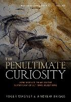 The Penultimate Curiosity: How Science Swims in the Slipstream of Ultimate Questions (Paperback)