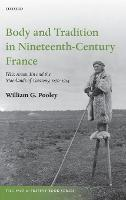 Body and Tradition in Nineteenth-Century France: Felix Arnaudin and the Moorlands of Gascony, 1870-1914 - The Past and Present Book Series (Hardback)
