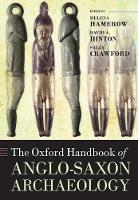 The Oxford Handbook of Anglo-Saxon Archaeology - Oxford Handbooks (Paperback)