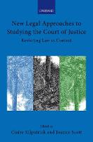 New Legal Approaches to Studying the Court of Justice: Revisiting Law in Context - Collected Courses of the Academy of European Law (Hardback)