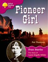 Oxford Reading Tree: Level 10: True Stories: Pioneer Girl: The Story of Laura Ingalls Wilder (Paperback)
