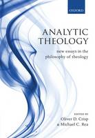 Analytic Theology: New Essays in the Philosophy of Theology (Hardback)
