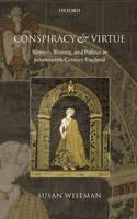 Conspiracy and Virtue: Women, Writing, and Politics in Seventeenth-Century England (Hardback)