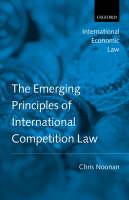 The Emerging Principles of International Competition Law - International Economic Law Series (Hardback)