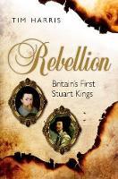 Rebellion: Britain's First Stuart Kings, 1567-1642 (Hardback)