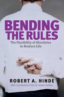Bending the Rules: The Flexibility of Absolutes in Modern Life (Paperback)